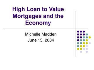 High Loan to Value Mortgages and the Economy
