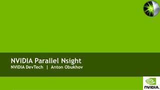 NVIDIA Parallel  Nsight NVIDIA  DevTech   |  Anton Obukhov