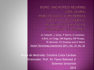 Aluna de Mestrado: Carolina Costa Cardoso Orientador: Prof. Dr. Fayez Bahmad Jr