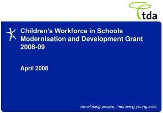 Children�s Workforce in Schools Modernisation and Development Grant 2008-09