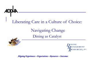 Liberating Care in a Culture of Choice:   Navigating Change  Dining as Catalyst