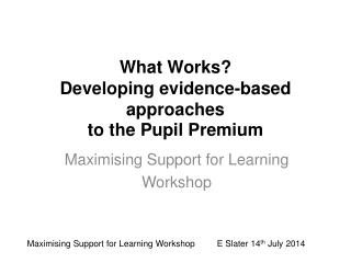 What Works? Developing evidence-based approaches  to the Pupil Premium