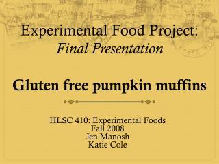 Experimental Food Project : Final Presentation Gluten free pumpkin muffins