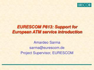 EURESCOM P813: Support for European ATM service introduction