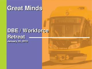 DBE / Workforce  Retreat January 20, 2010