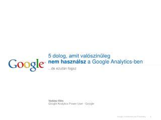 5 dolog, amit valószínűleg  nem használsz  a Google Analytics-ben