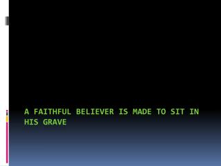 A FAITHFUL BELIEVER IS MADE TO SIT