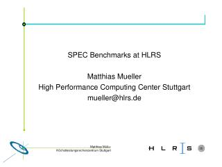 SPEC Benchmarks at HLRS Matthias Mueller High Performance Computing Center Stuttgart