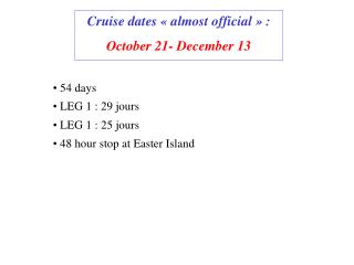 Cruise dates « almost official » :  October 21- December 13