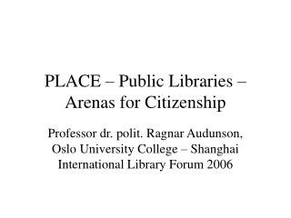 PLACE   Public Libraries   Arenas for Citizenship