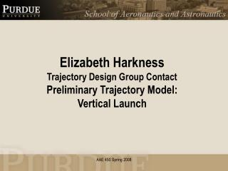 Elizabeth Harkness Trajectory Design Group Contact Preliminary Trajectory Model: Vertical Launch