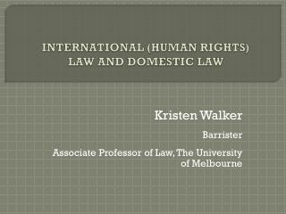 INTERNATIONAL (HUMAN RIGHTS) LAW AND DOMESTIC LAW