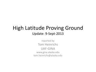 High Latitude Proving Ground Update: 9-Sept-2013