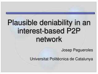 Plausible deniability in an interest-based P2P network Josep Pegueroles