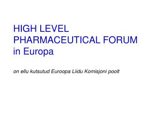HIGH LEVEL PHARMACEUTICAL FORUM in Europa on ellu kutsutud Euroopa Liidu Komisjoni poolt