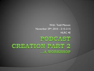 Podcast Creation Part 2  …a workshop