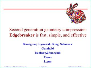 Second generation geometry compression:  Edgebreaker  is fast, simple, and effective