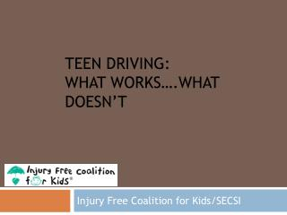 TEEN DRIVING: WHAT WORKS….WHAT DOESN'T