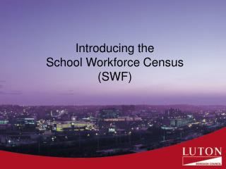 Introducing the  School Workforce Census (SWF)