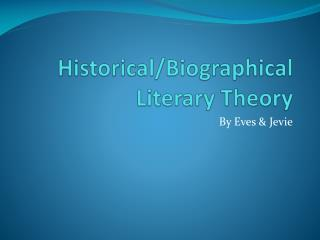 Historical/Biographical Literary Theory