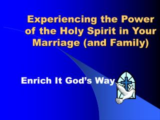 Experiencing the Power of the Holy Spirit in Your Marriage (and Family)