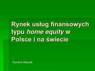 Rynek usług finansowych typu  home equity  w Polsce i na świecie