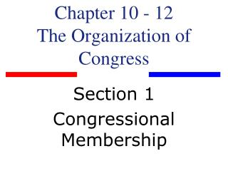 Chapter 10 - 12 The Organization of Congress