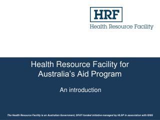 Health Resource Facility for Australia�s Aid Program