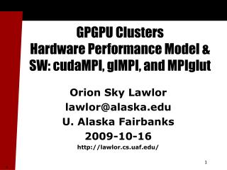 GPGPU Clusters Hardware Performance Model & SW: cudaMPI, glMPI, and MPIglut