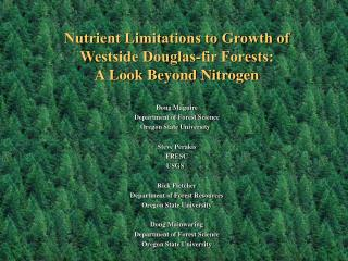 Nutrient Limitations to Growth of  Westside Douglas-fir Forests:   A Look Beyond Nitrogen