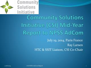 Community Solutions Initiative (CSI) Mid-Year  Report to NPSS AdCom