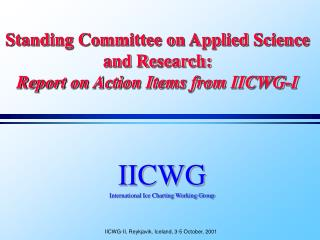 Standing Committee on Applied Science and Research: Report on Action Items from IICWG-I