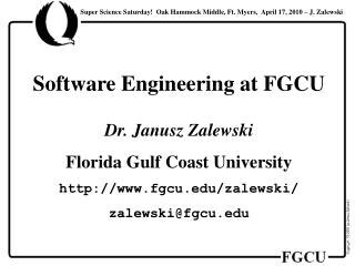 Software Engineering at FGCU Dr. Janusz Zalewski Florida Gulf Coast University