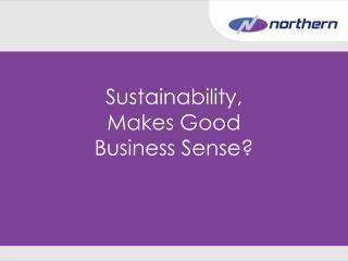 Sustainability, Makes Good Business Sense?