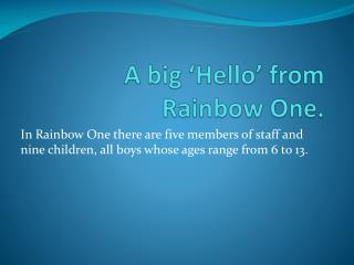 A big �Hello� from Rainbow One.