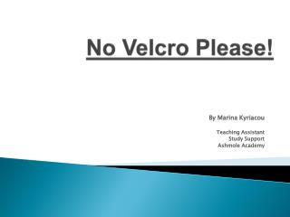 No Velcro Please!
