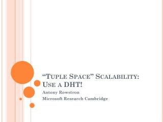 """Tuple Space"" Scalability: Use a DHT!"