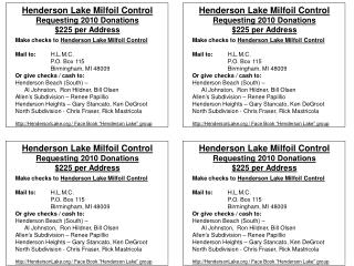 Make checks to  Henderson Lake Milfoil Control Mail to:  	H.L.M.C. 		P.O. Box 115