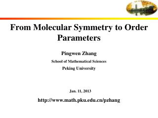 From Molecular Symmetry to Order Parameters Pingwen Zhang School of Mathematical Sciences