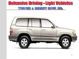 Defensive Driving - Light Vehicles TYCO FIRE  &  SECURITY  (I) PVT . LTD .