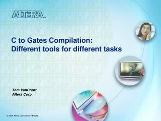 C to Gates Compilation: Different tools for different tasks