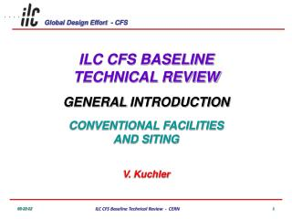 ILC CFS BASELINE TECHNICAL REVIEW GENERAL  INTRODUCTION CONVENTIONAL FACILITIES AND  SITING