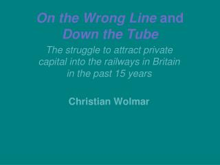 On the Wrong Line  and  Down the Tube