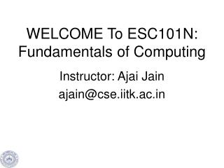 WELCOME To ESC101N: Fundamentals of Computing