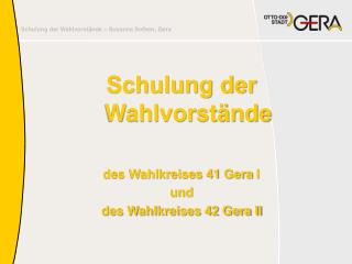 Schulung der  Wahlvorstände des Wahlkreises  41  Gera  I  und  des Wahlkreises  42 Gera II