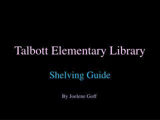 Talbott Elementary Library Shelving Guide