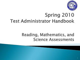 Spring 2010 Test Administrator Handbook Reading, Mathematics, and Science Assessments