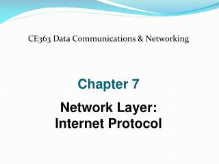 CE363 Data Communications & Networking Chapter 7 Network Layer: Internet Protocol
