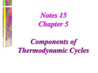 Notes 15 Chapter 5 Components of Thermodynamic Cycles