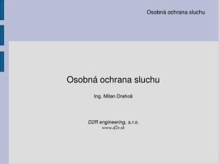 Osobná ochrana sluchu Ing. Milan Drahoš D2R engineering, s.r.o. d2r.sk